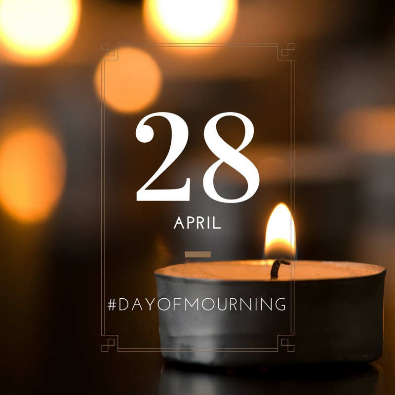 28 April #DayofMourning