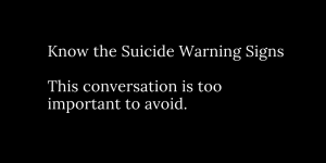 Know the suicide warning signs. This conversation is too important to avoid.