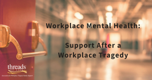 Workplace Mental Health: Support After a Workplace Tragedy