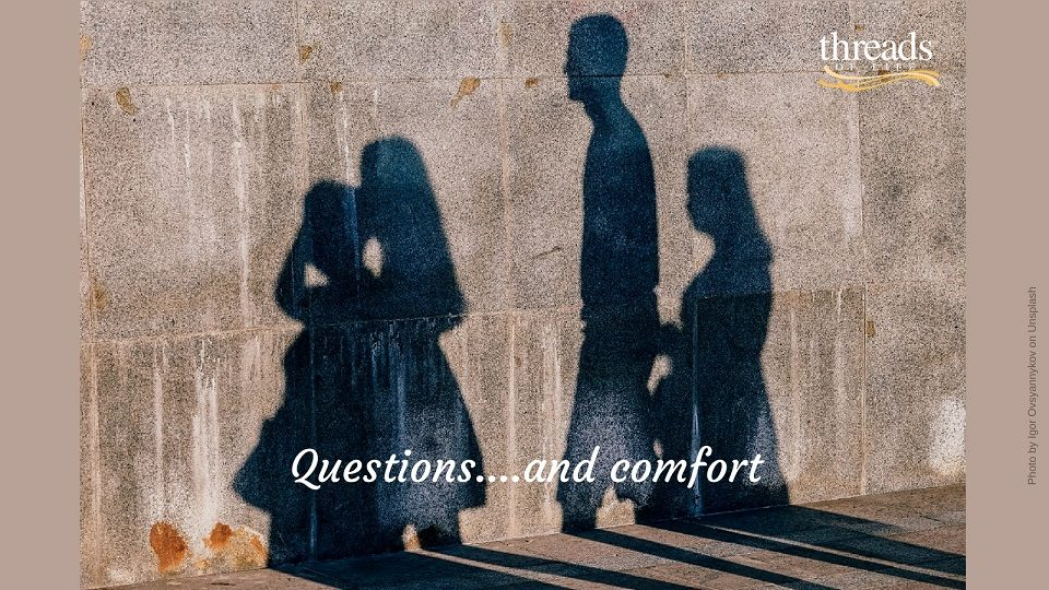 Questions and comfort