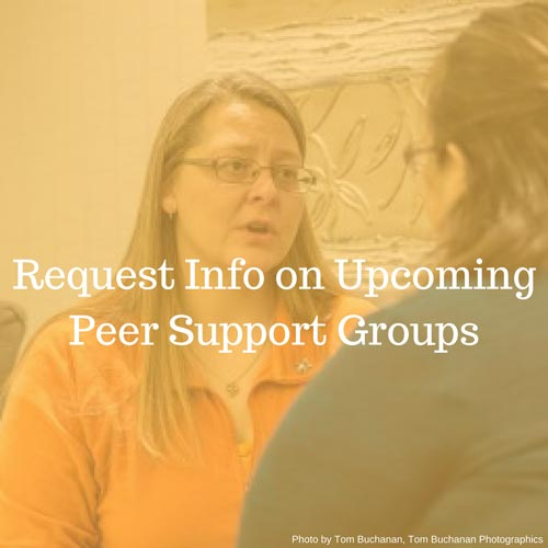 Request Info on Upcoming Peer Support Groups; text overlay on photo of two women talking