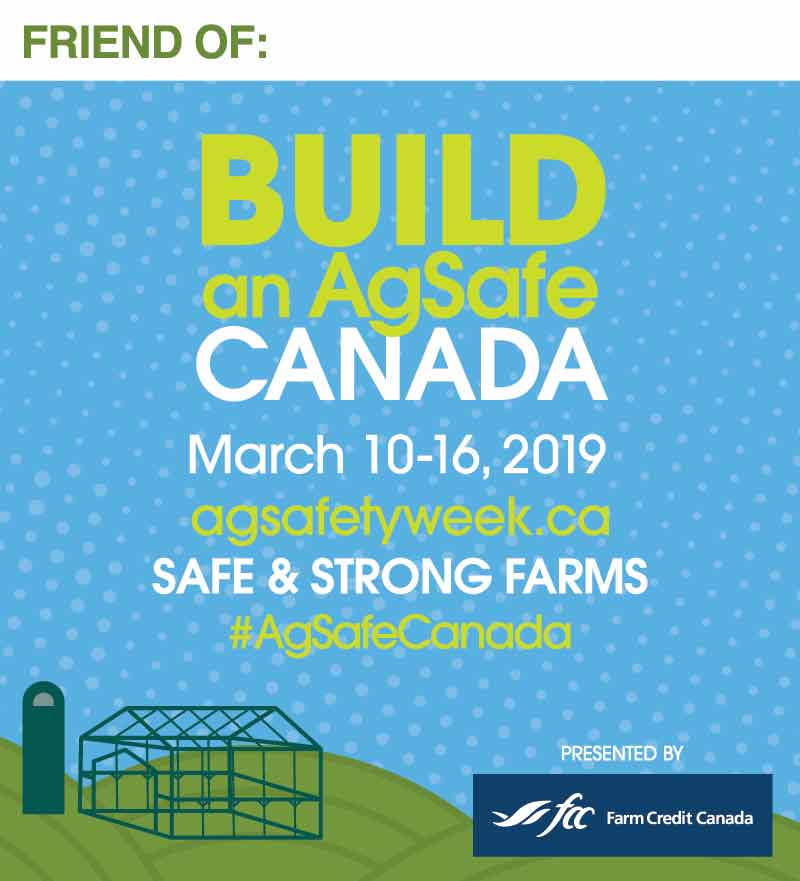 Friend of Build an AgSafe Canada March 10-16, 2019 agsafetyweek.ca Safe & Strong Farms #AgSafeCanada