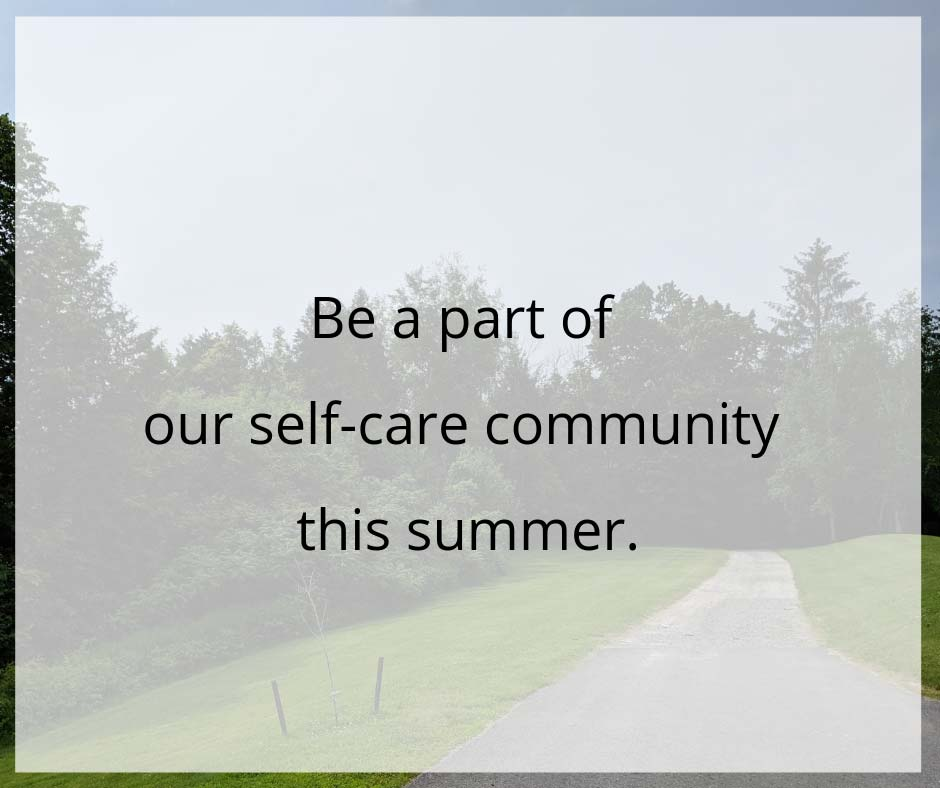 Image of path leading through grass to trees. Overlay of text reads: Be a part of our self-care community this summer.