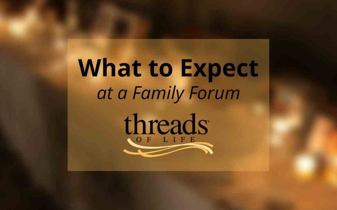Threads of Life Family Forum: What to expect