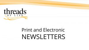 Threads of Life logo and ribbons, text reads Print and Electronic Newsletters