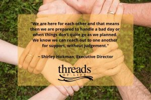 """Text: """"We are here for each other and that means then we are prepared to handle a bad day or when things don't quite go as we planned. We know we can reach out to one another for support, without judgement."""" - Shirley Hickman, image of circle of hands grasping wrists"""