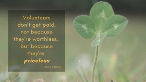 """Photo of 4 leaf clover and text reads """"Volunteers don't get paid, not because they're worhtless, but because they're priceless"""" Sherry Anderson"""