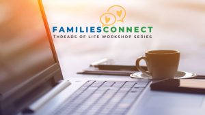 Image of open laptop and a book and coffee cup on a table. Logo reads Families Connect Threads of Life Workshop Series.