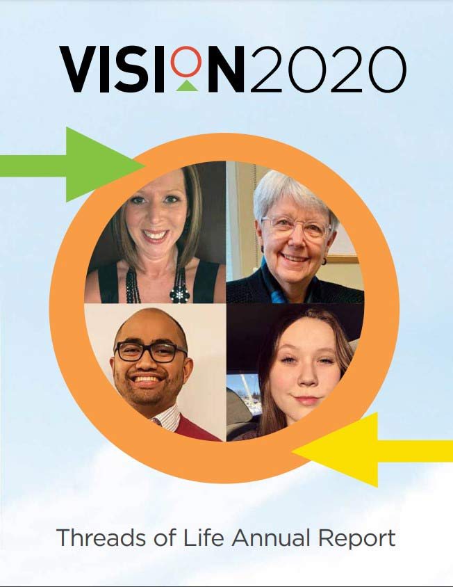 Headshots of 3 women and 1 man of varying ages inside a circle. Text reads: Vision 2020 Threads of Life Annual Report