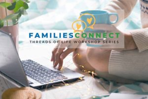 Hands held to type on an open laptop with coffee mug in the background. Text reads FamiliesConnect Threads of Life Workshop Series